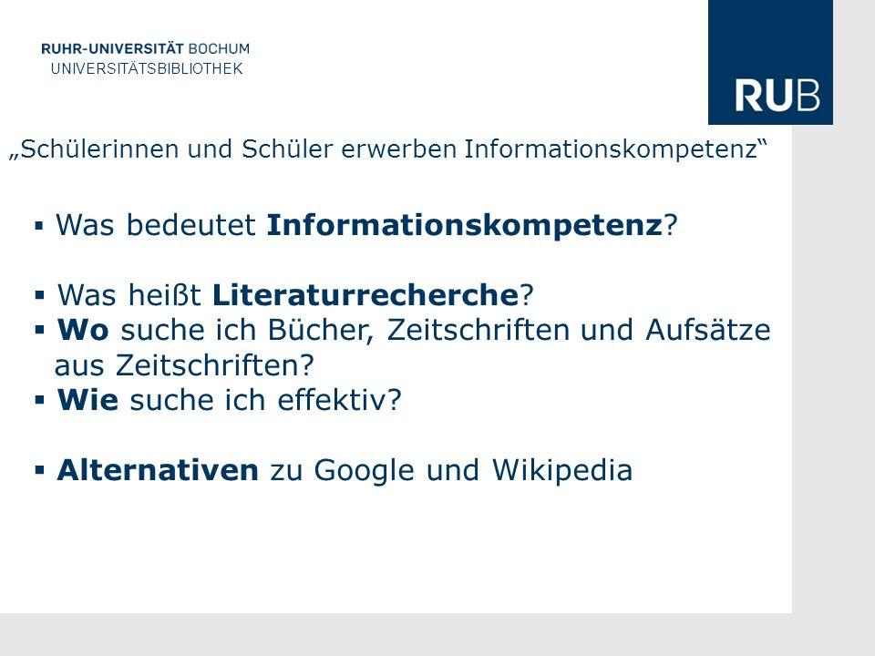 U UNIVERSITÄTSBIBLIOTHEK Schülerinnen und Schüler erwerben Informationskompetenz Was bedeutet Informationskompetenz.