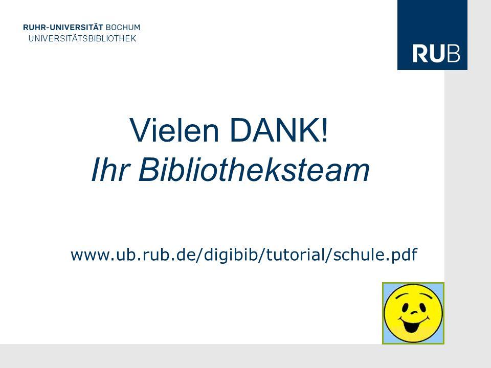 U UNIVERSITÄTSBIBLIOTHEK Vielen DANK! Ihr Bibliotheksteam www.ub.rub.de/digibib/tutorial/schule.pdf