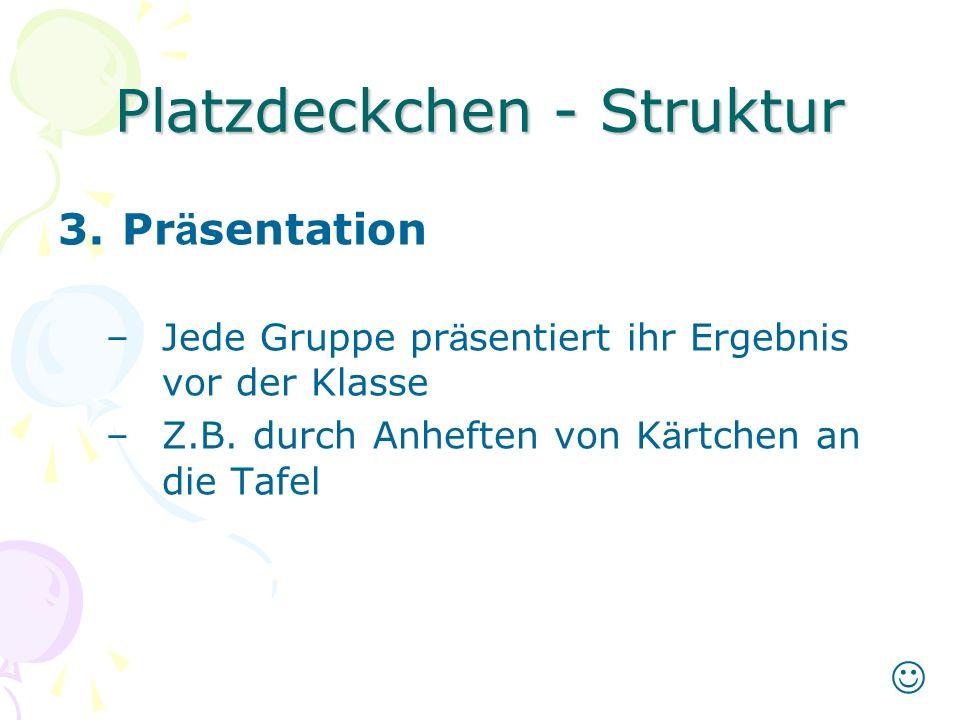 Platzdeckchen - Struktur 3.Pr ä sentation –Jede Gruppe pr ä sentiert ihr Ergebnis vor der Klasse –Z.B.