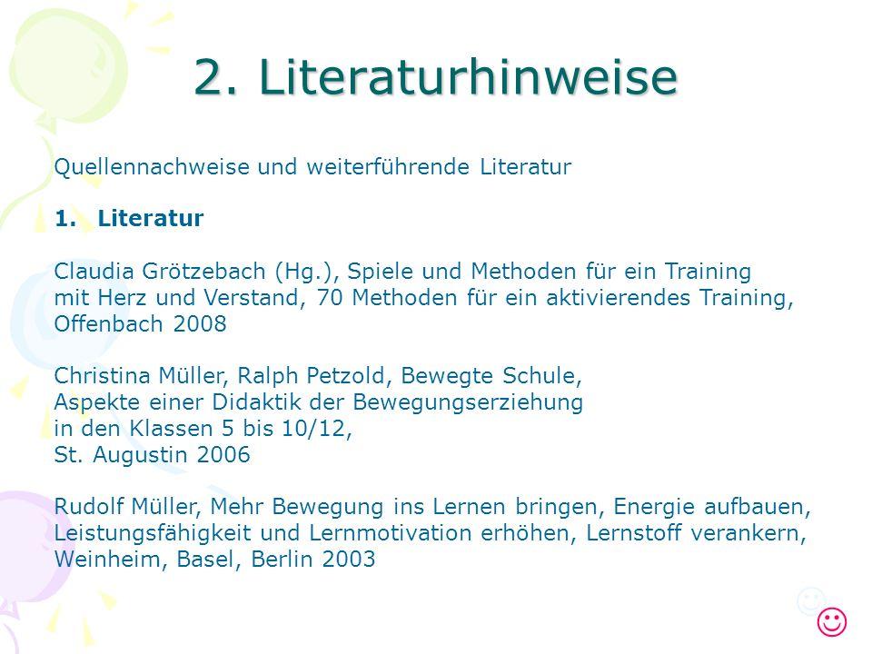 2. Literaturhinweise Quellennachweise und weiterführende Literatur 1.Literatur Claudia Grötzebach (Hg.), Spiele und Methoden für ein Training mit Herz