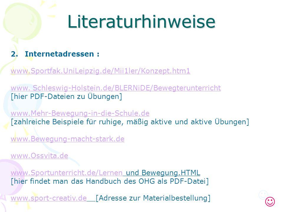 Literaturhinweise 2.Internetadressen : www.Sportfak.UniLeipzig.de/Mii1ler/Konzept.htm1 www. Schleswig-Holstein.de/BLERNiDE/Bewegterunterricht [hier PD