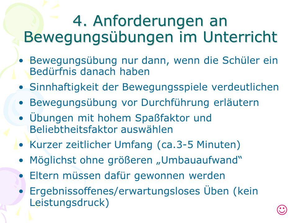 4. Anforderungen an Bewegungsübungen im Unterricht Bewegungsübung nur dann, wenn die Schüler ein Bedürfnis danach haben Sinnhaftigkeit der Bewegungssp
