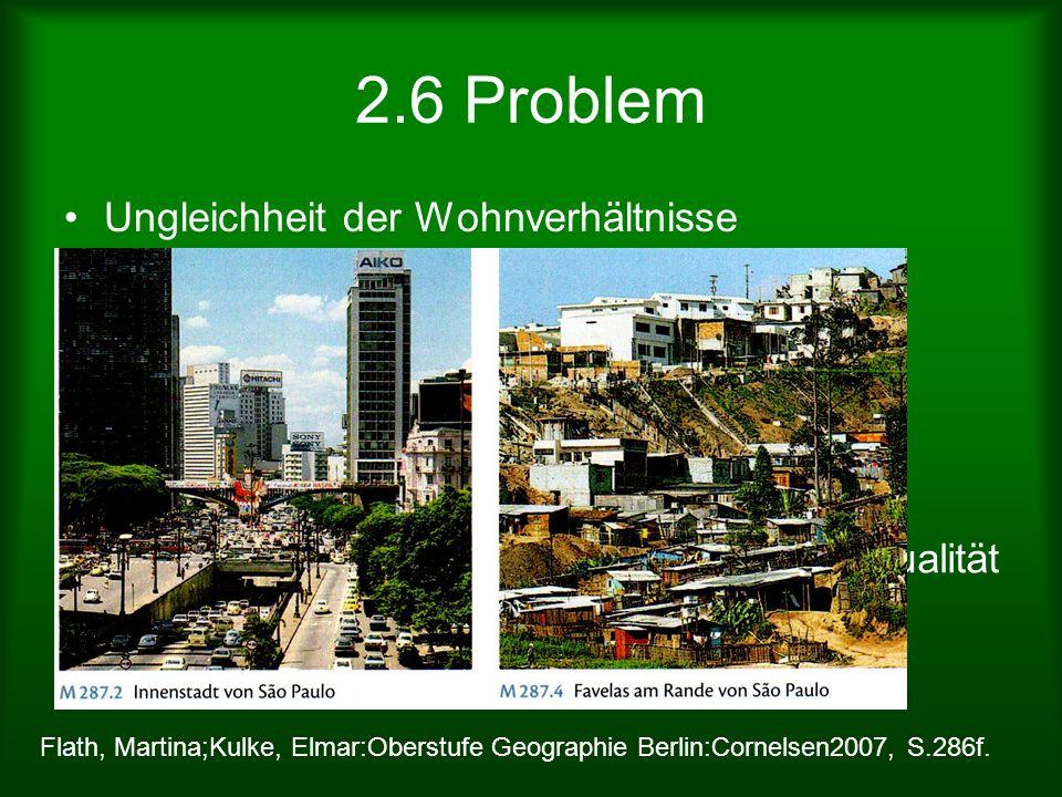 2.6 Problem Ungleichheit der Wohnverhältnisse Arbeitslosenrate Mexico-city 40-60% Elendsviertel: viele Menschen/enger Raum Hohe Kriminalitätsrate star