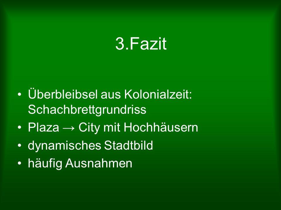 3.Fazit Überbleibsel aus Kolonialzeit: Schachbrettgrundriss Plaza City mit Hochhäusern dynamisches Stadtbild häufig Ausnahmen