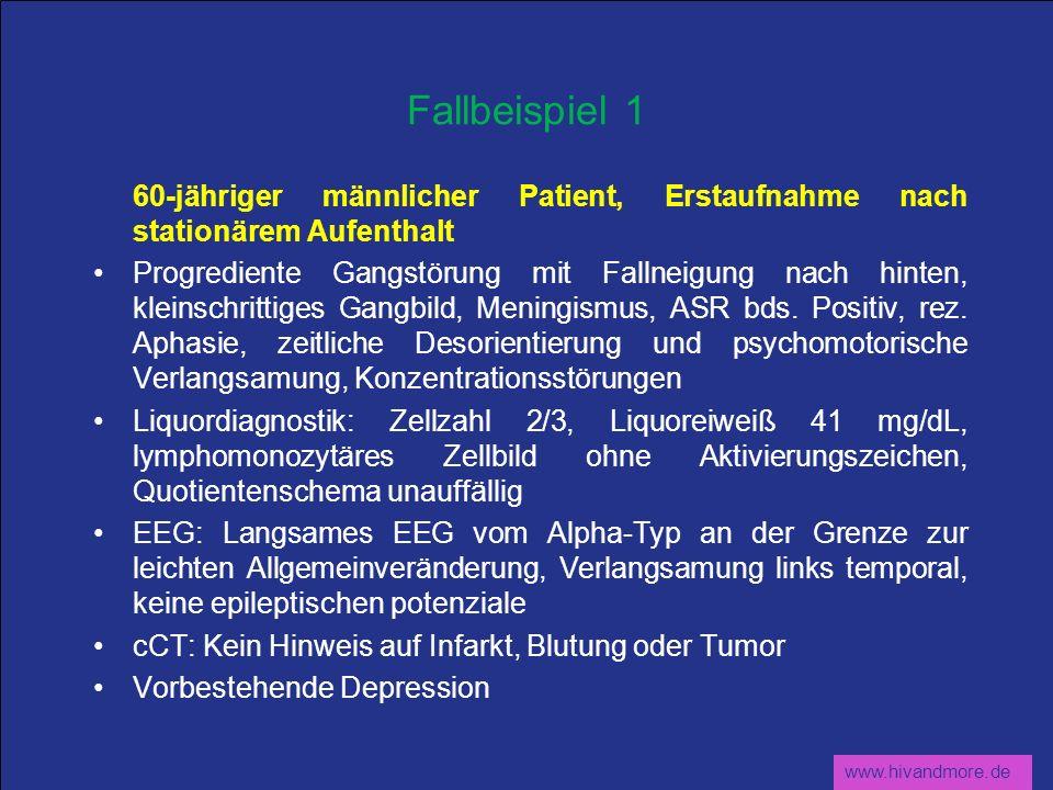 www.hivandmore.de Fallbeispiel 1 60-jähriger männlicher Patient, Erstaufnahme nach stationärem Aufenthalt Progrediente Gangstörung mit Fallneigung nac