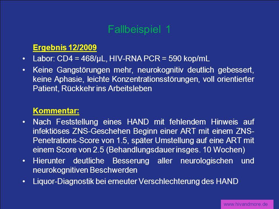 www.hivandmore.de Fallbeispiel 1 Ergebnis 12/2009 Labor: CD4 = 468/µL, HIV-RNA PCR = 590 kop/mL Keine Gangstörungen mehr, neurokognitiv deutlich gebes