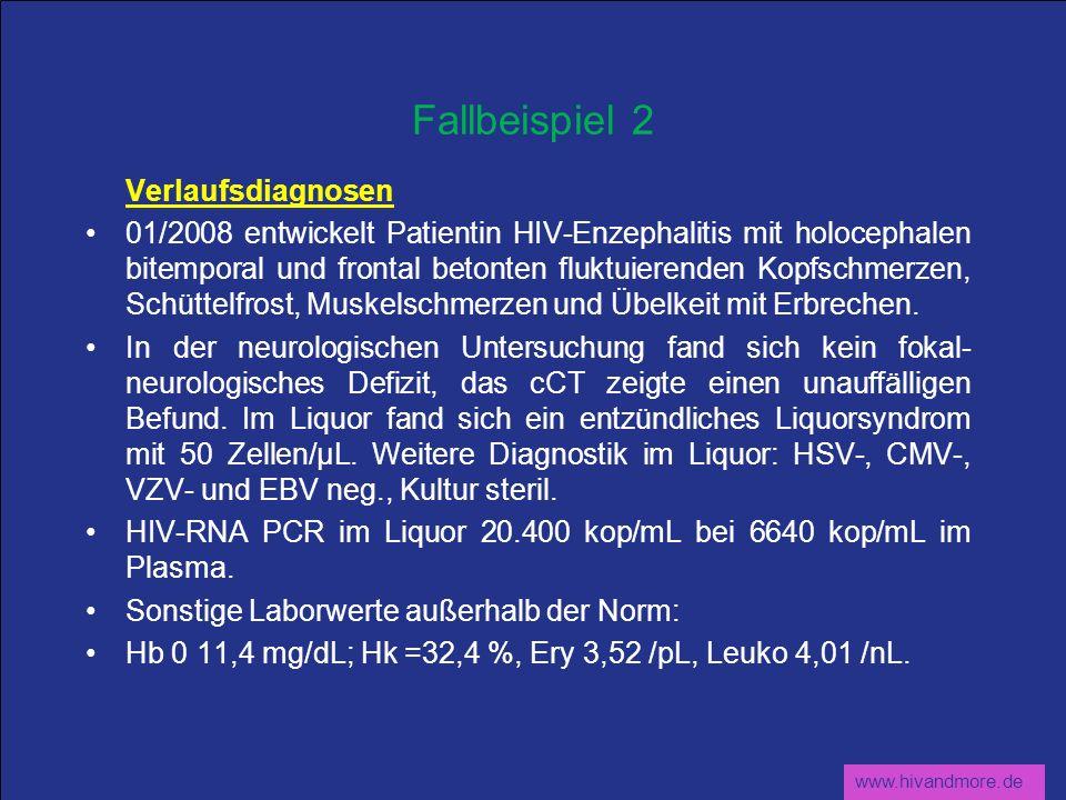 www.hivandmore.de Fallbeispiel 2 Verlaufsdiagnosen 01/2008 entwickelt Patientin HIV-Enzephalitis mit holocephalen bitemporal und frontal betonten fluk