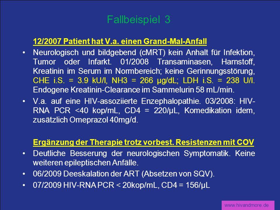 www.hivandmore.de Fallbeispiel 3 12/2007 Patient hat V.a. einen Grand-Mal-Anfall Neurologisch und bildgebend (cMRT) kein Anhalt für Infektion, Tumor o
