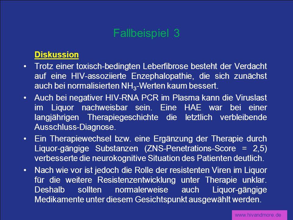 www.hivandmore.de Fallbeispiel 3 Diskussion Trotz einer toxisch-bedingten Leberfibrose besteht der Verdacht auf eine HIV-assoziierte Enzephalopathie,
