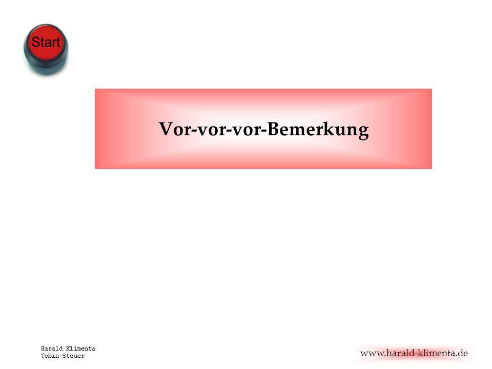 www.harald-klimenta.de Harald Klimenta Tobin-Steuer Vor-vor-vor-Bemerkung