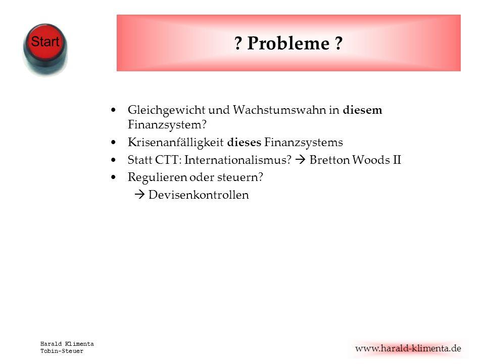 www.harald-klimenta.de Harald Klimenta Tobin-Steuer ? Probleme ? Gleichgewicht und Wachstumswahn in diesem Finanzsystem? Krisenanfälligkeit dieses Fin