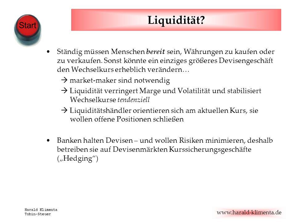 www.harald-klimenta.de Harald Klimenta Tobin-Steuer Liquidität? Ständig müssen Menschen bereit sein, Währungen zu kaufen oder zu verkaufen. Sonst könn
