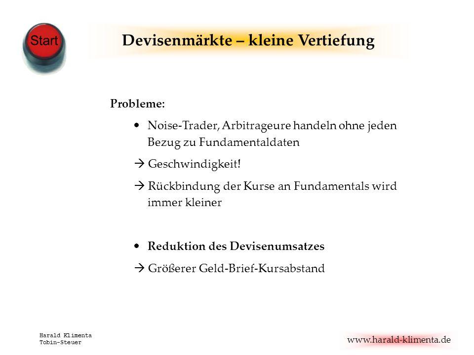 www.harald-klimenta.de Harald Klimenta Tobin-Steuer Devisenmärkte – kleine Vertiefung Probleme: Noise-Trader, Arbitrageure handeln ohne jeden Bezug zu
