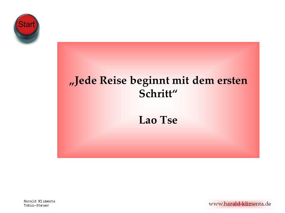 www.harald-klimenta.de Harald Klimenta Tobin-Steuer Jede Reise beginnt mit dem ersten Schritt Lao Tse