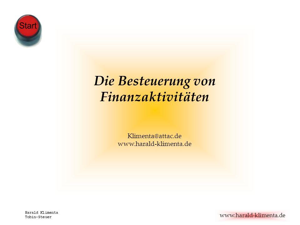 www.harald-klimenta.de Harald Klimenta Tobin-Steuer Die Besteuerung von Finanzaktivitäten Klimenta@attac.de www.harald-klimenta.de