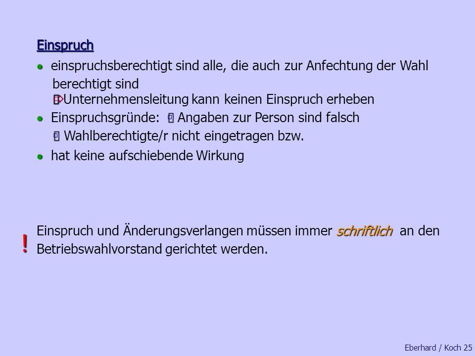 Eberhard / Koch 24 Bekanntmachung des Betriebswahlvorstandes Bekanntmachung des Betriebswahlvorstandes §§ 3 u. 4 WO Hinweis auf die Möglichkeit der Ei