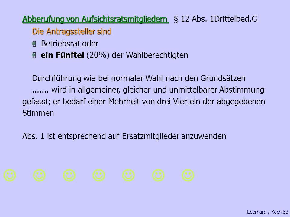 Eberhard / Koch 52 Unternehmensleitung Die Unternehmensleitung muss die Wahlakten mindestens 5 Jahre aufbewahren 5 Jahre aufbewahren. Aufbewahrung der