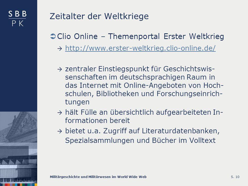 Militärgeschichte und Militärwesen im World Wide WebS. 10 Zeitalter der Weltkriege Clio Online – Themenportal Erster Weltkrieg http://www.erster-weltk