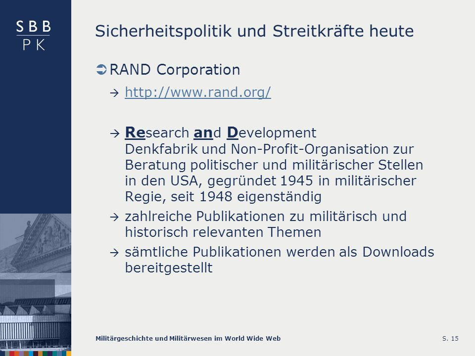Militärgeschichte und Militärwesen im World Wide WebS. 15 Sicherheitspolitik und Streitkräfte heute RAND Corporation http://www.rand.org/ Re search an