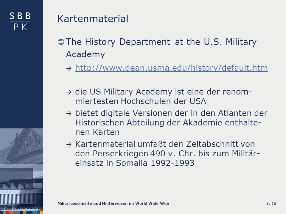 Militärgeschichte und Militärwesen im World Wide WebS. 18 Kartenmaterial The History Department at the U.S. Military Academy http://www.dean.usma.edu/
