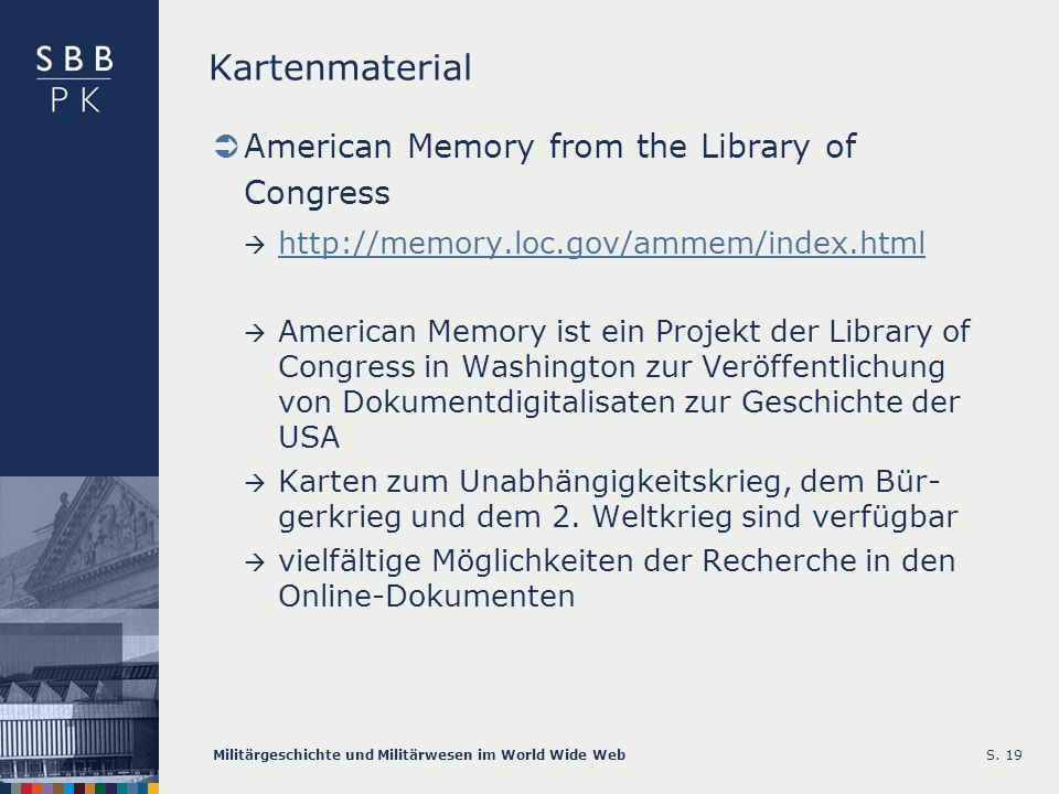 Militärgeschichte und Militärwesen im World Wide WebS. 19 Kartenmaterial American Memory from the Library of Congress http://memory.loc.gov/ammem/inde