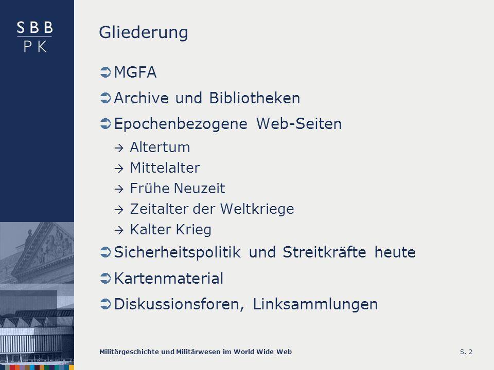 S. 2 Gliederung MGFA Archive und Bibliotheken Epochenbezogene Web-Seiten Altertum Mittelalter Frühe Neuzeit Zeitalter der Weltkriege Kalter Krieg Sich