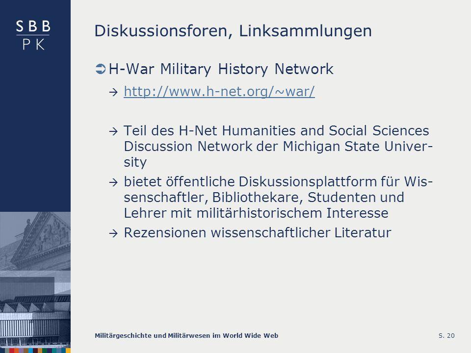 Militärgeschichte und Militärwesen im World Wide WebS. 20 Diskussionsforen, Linksammlungen H-War Military History Network http://www.h-net.org/~war/ T