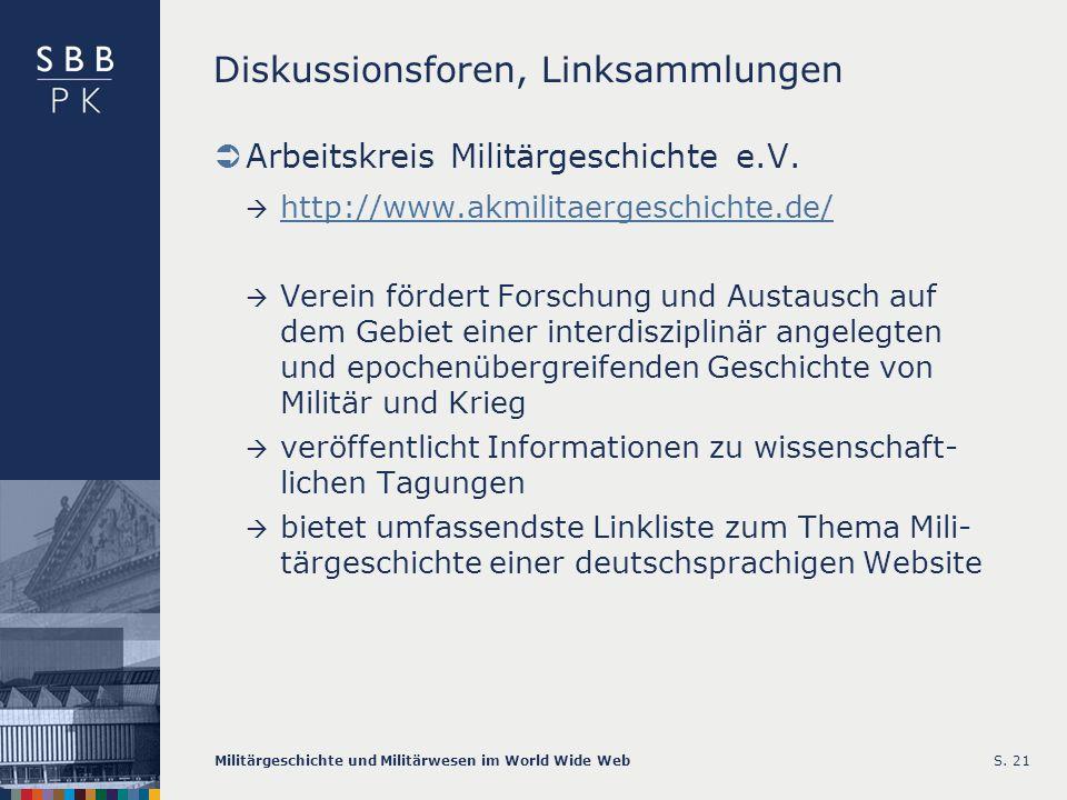 Militärgeschichte und Militärwesen im World Wide WebS. 21 Diskussionsforen, Linksammlungen Arbeitskreis Militärgeschichte e.V. http://www.akmilitaerge