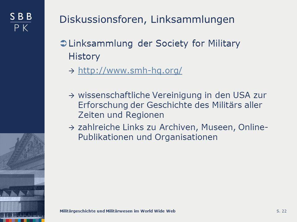Militärgeschichte und Militärwesen im World Wide WebS. 22 Diskussionsforen, Linksammlungen Linksammlung der Society for Military History http://www.sm