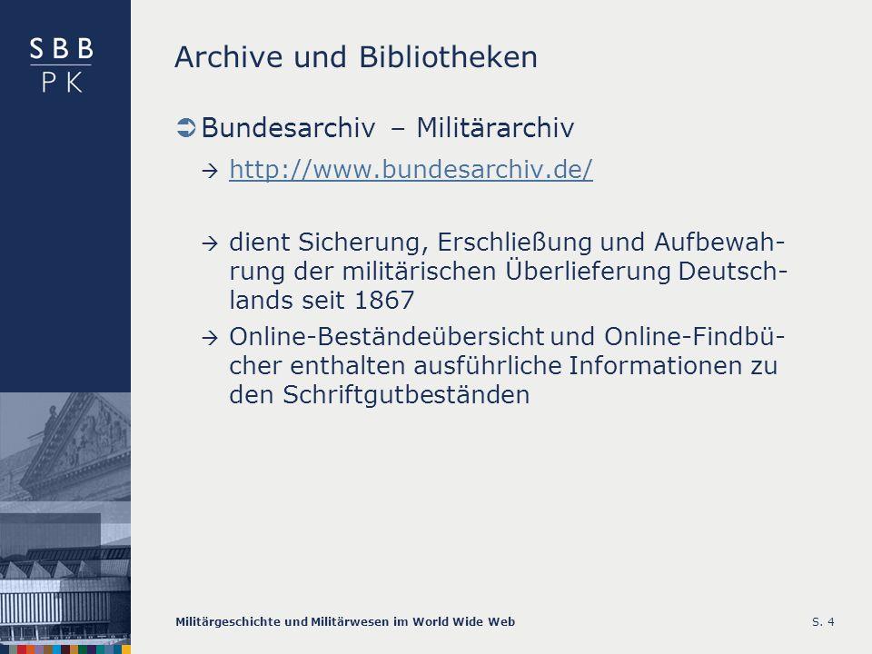 Militärgeschichte und Militärwesen im World Wide WebS. 4 Archive und Bibliotheken Bundesarchiv – Militärarchiv http://www.bundesarchiv.de/ dient Siche