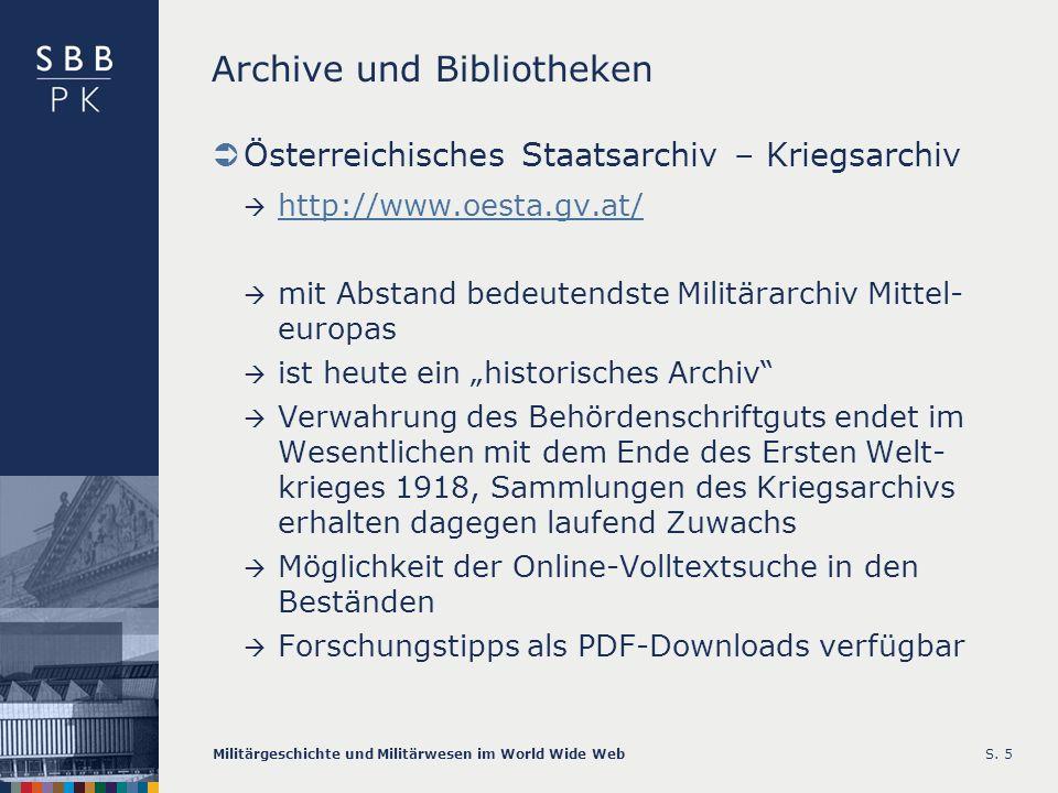 Militärgeschichte und Militärwesen im World Wide WebS. 5 Archive und Bibliotheken Österreichisches Staatsarchiv – Kriegsarchiv http://www.oesta.gv.at/