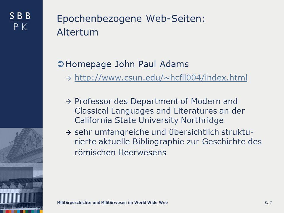 Militärgeschichte und Militärwesen im World Wide WebS. 7 Epochenbezogene Web-Seiten: Altertum Homepage John Paul Adams http://www.csun.edu/~hcfll004/i