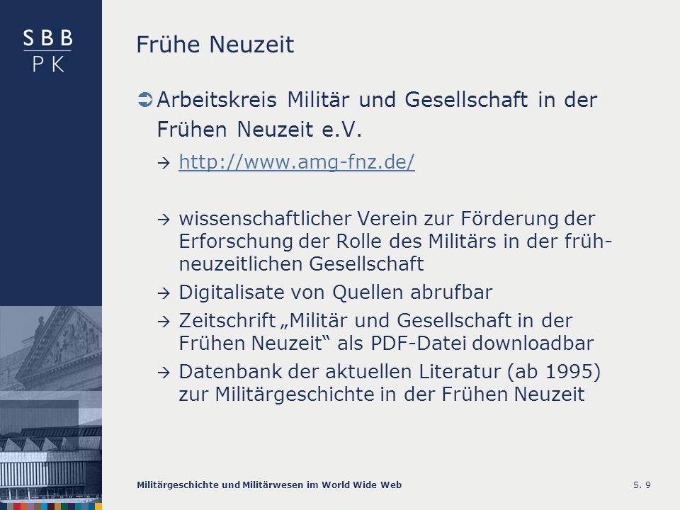 Militärgeschichte und Militärwesen im World Wide WebS. 9 Frühe Neuzeit Arbeitskreis Militär und Gesellschaft in der Frühen Neuzeit e.V. http://www.amg