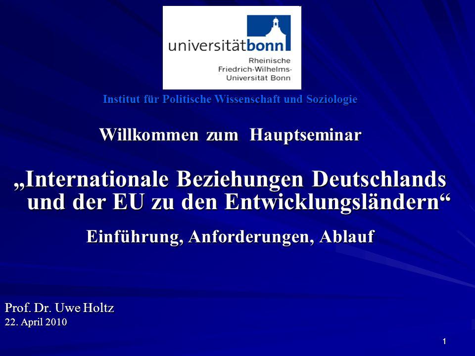 1 Institut für Politische Wissenschaft und Soziologie Willkommen zum Hauptseminar Internationale Beziehungen Deutschlands und der EU zu den Entwicklun