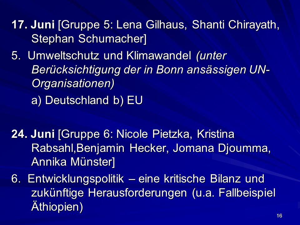 16 17. Juni [Gruppe 5: Lena Gilhaus, Shanti Chirayath, Stephan Schumacher] 5. Umweltschutz und Klimawandel (unter Berücksichtigung der in Bonn ansässi