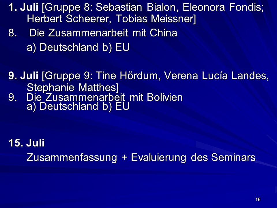 18 1. Juli [Gruppe 8: Sebastian Bialon, Eleonora Fondis; Herbert Scheerer, Tobias Meissner] 8. Die Zusammenarbeit mit China a) Deutschland b) EU 9. Ju