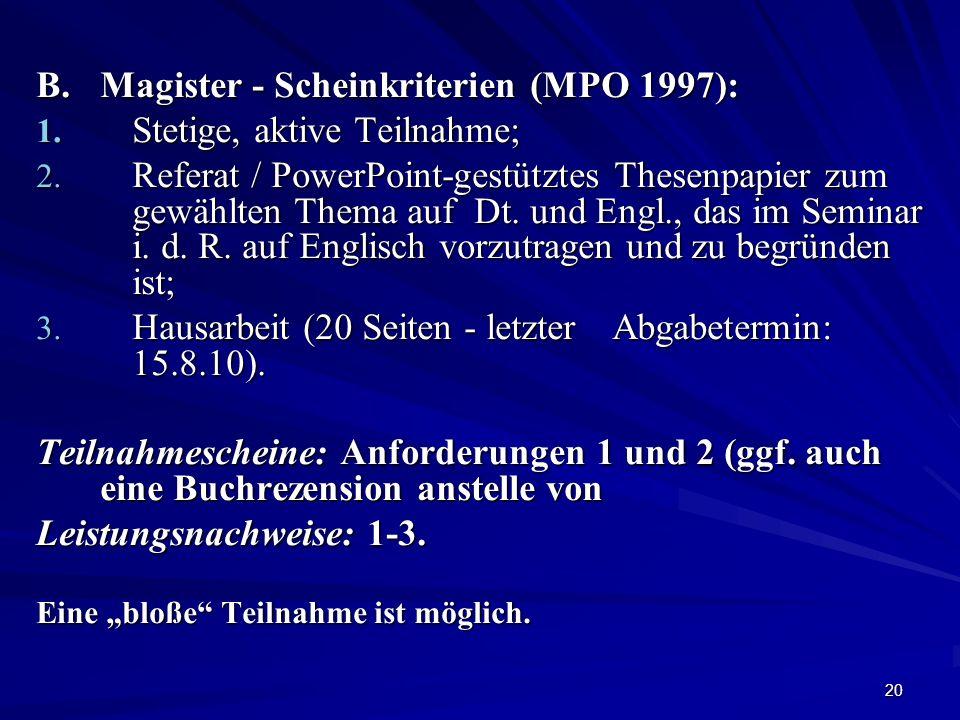 20 B.Magister - Scheinkriterien (MPO 1997): 1. Stetige, aktive Teilnahme; 2. Referat / PowerPoint-gestütztes Thesenpapier zum gewählten Thema auf Dt.