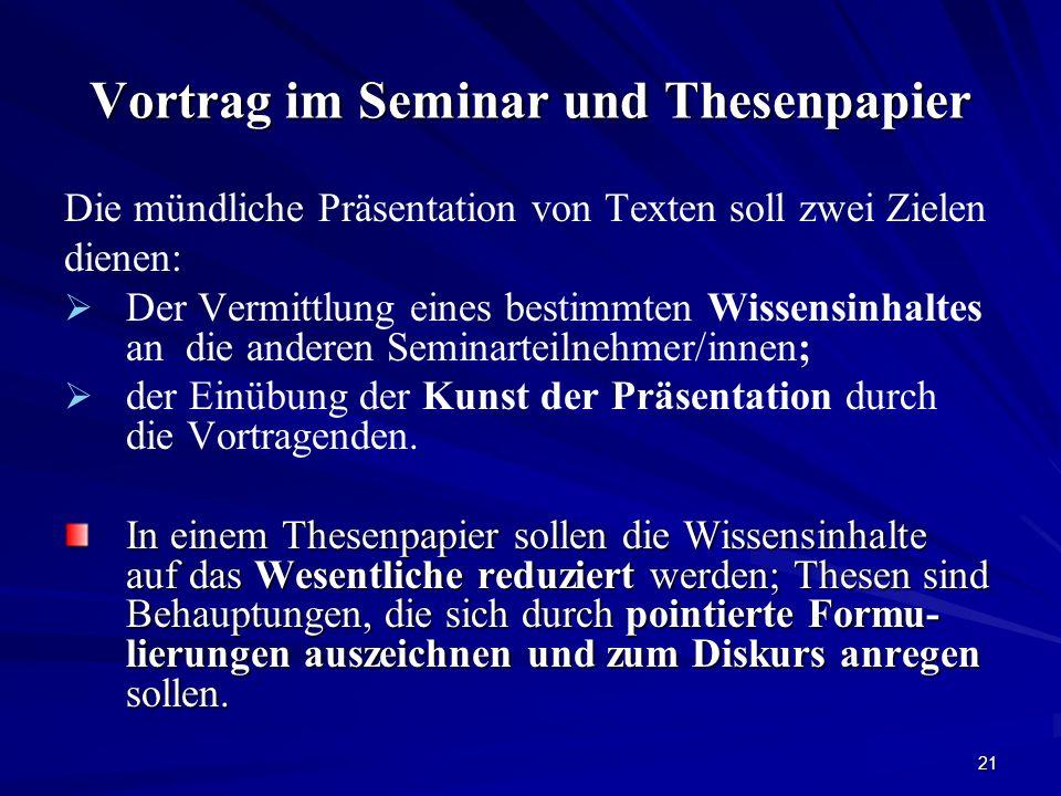 21 Vortrag im Seminar und Thesenpapier Die mündliche Präsentation von Texten soll zwei Zielen dienen: Der Vermittlung eines bestimmten Wissensinhaltes