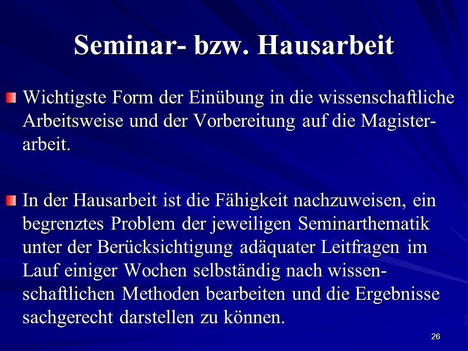 26 Seminar- bzw. Hausarbeit Wichtigste Form der Einübung in die wissenschaftliche Arbeitsweise und der Vorbereitung auf die Magister- arbeit. In der H