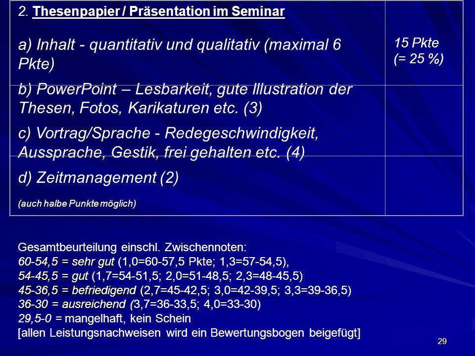 29 2. Thesenpapier / Präsentation im Seminar a) Inhalt - quantitativ und qualitativ (maximal 6 Pkte) b) PowerPoint – Lesbarkeit, gute Illustration der