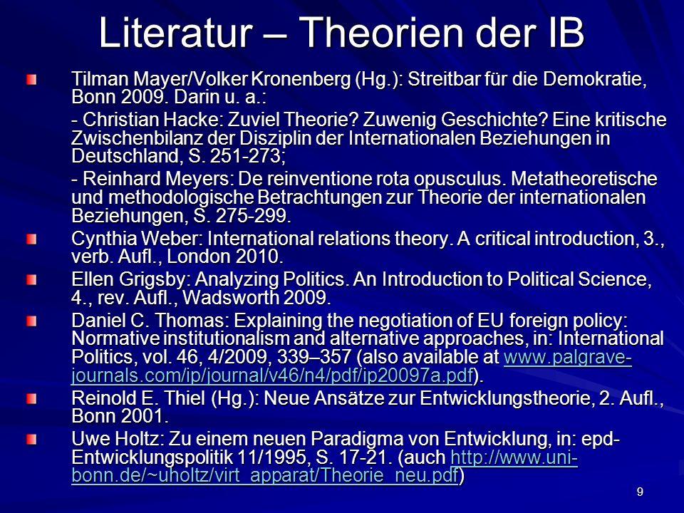 9 Literatur – Theorien der IB Tilman Mayer/Volker Kronenberg (Hg.): Streitbar für die Demokratie, Bonn 2009. Darin u. a.: - Christian Hacke: Zuviel Th