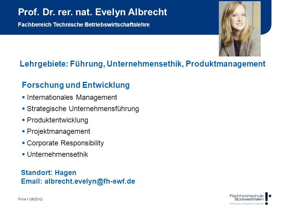 Folie 1 (05/2012) Prof. Dr. rer. nat. Evelyn Albrecht Fachbereich Technische Betriebswirtschaftslehre Forschung und Entwicklung Internationales Manage