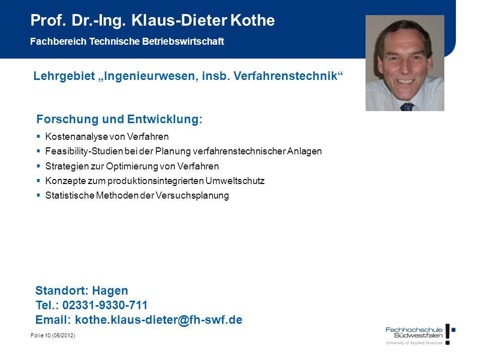 Folie 10 (05/2012) Prof. Dr.-Ing. Klaus-Dieter Kothe Fachbereich Technische Betriebswirtschaft Forschung und Entwicklung: Kostenanalyse von Verfahren
