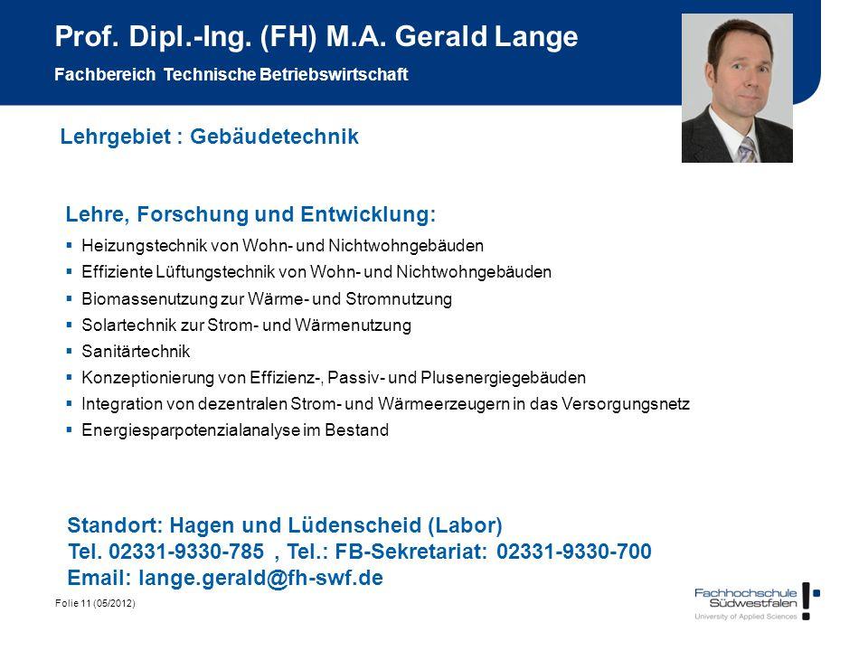 Folie 11 (05/2012) Prof. Dipl.-Ing. (FH) M.A. Gerald Lange Fachbereich Technische Betriebswirtschaft Lehre, Forschung und Entwicklung: Heizungstechnik