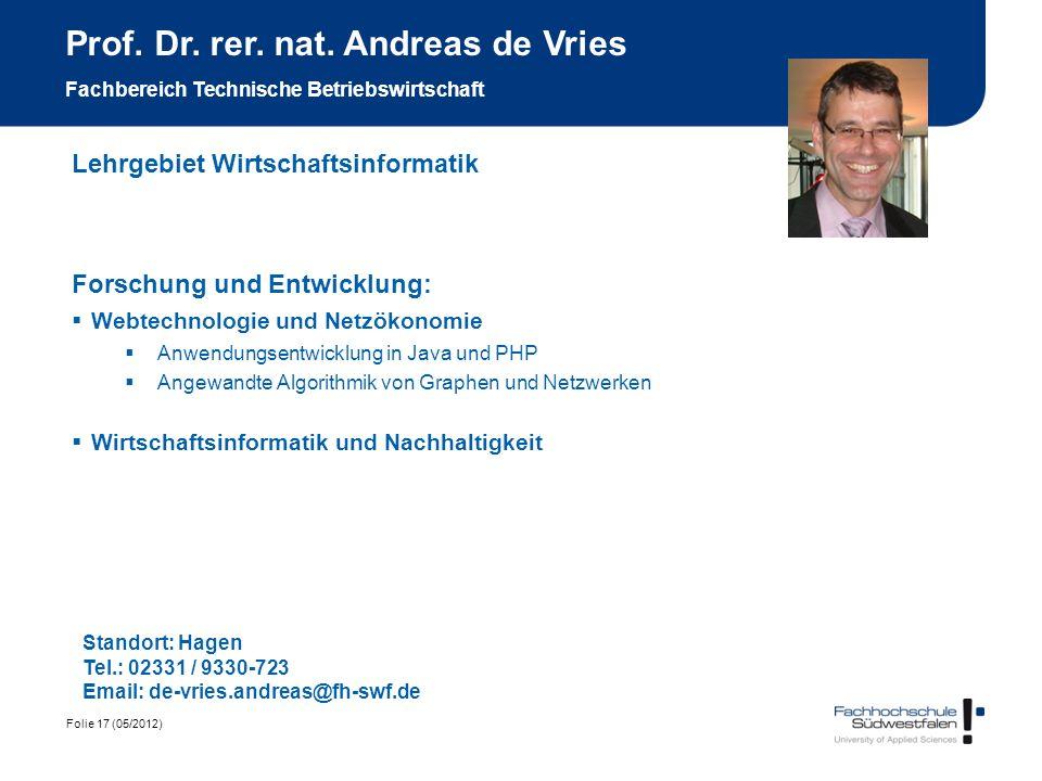 Folie 17 (05/2012) Prof. Dr. rer. nat. Andreas de Vries Fachbereich Technische Betriebswirtschaft Lehrgebiet Wirtschaftsinformatik Standort: Hagen Tel