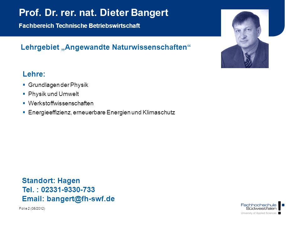 Folie 2 (05/2012) Prof. Dr. rer. nat. Dieter Bangert Fachbereich Technische Betriebswirtschaft Lehre: Grundlagen der Physik Physik und Umwelt Werkstof