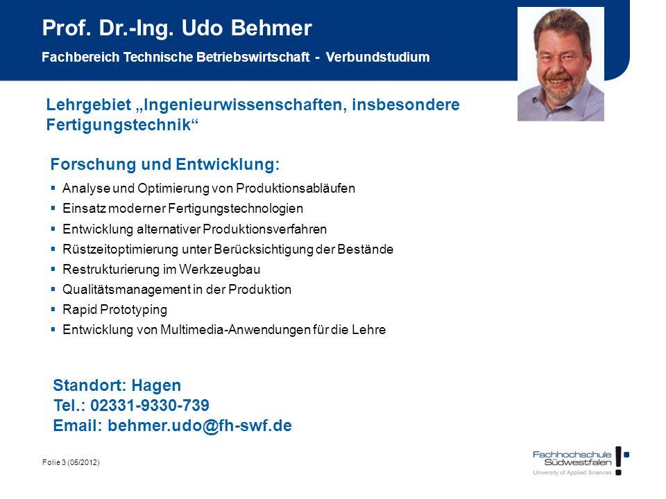 Folie 3 (05/2012) Prof. Dr.-Ing. Udo Behmer Fachbereich Technische Betriebswirtschaft - Verbundstudium Forschung und Entwicklung: Analyse und Optimier