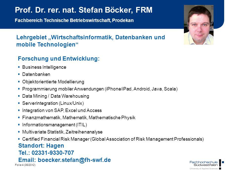 Folie 4 (05/2012) Prof. Dr. rer. nat. Stefan Böcker, FRM Fachbereich Technische Betriebswirtschaft, Prodekan Forschung und Entwicklung: Business Intel