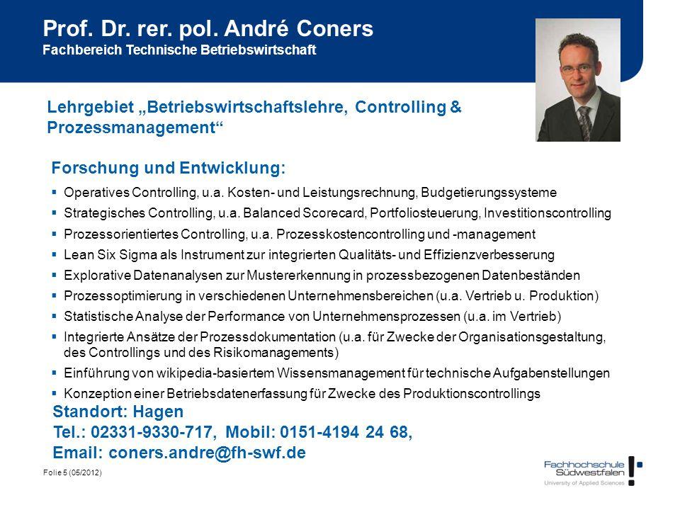 Folie 5 (05/2012) Prof. Dr. rer. pol. André Coners Fachbereich Technische Betriebswirtschaft Forschung und Entwicklung: Operatives Controlling, u.a. K