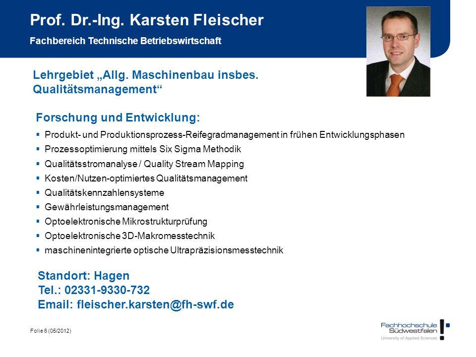 Folie 6 (05/2012) Prof. Dr.-Ing. Karsten Fleischer Fachbereich Technische Betriebswirtschaft Forschung und Entwicklung: Produkt- und Produktionsprozes